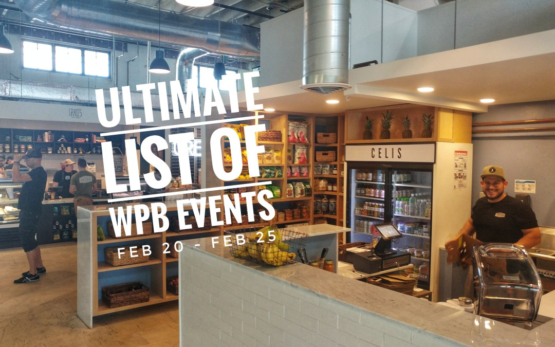 Ultimate List of WPB Events – Feb 20th – Feb 25th