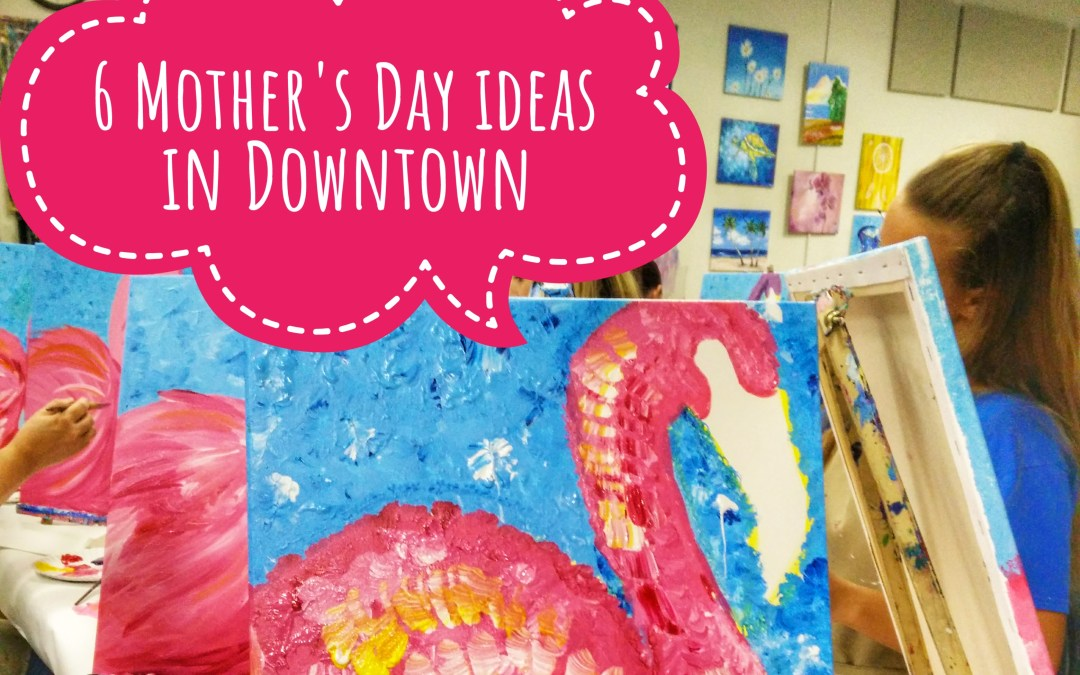 6 Mother's Day ideas in Downtown West Palm Beach