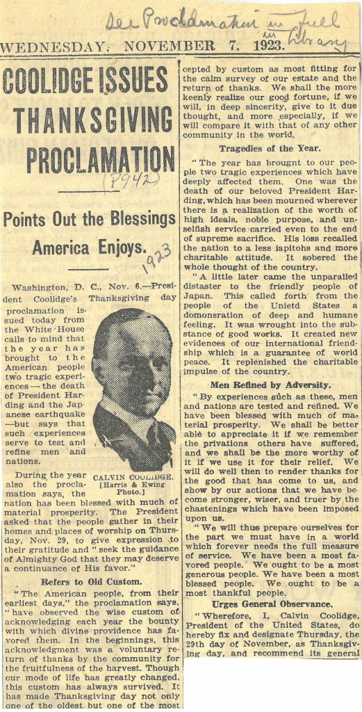 Newspaper clipping from November 7, 1923 that reports on President Coolidge's Thanksgiving Proclamation. The Proclamation discussed the death of President Harding and a Japanese earthquake as difficulties the nation faced in 1923. The Proclamation then outlined reasons for the U.S. to be thankful including material prosperity and the tradition of celebrating Thanksgiving. The Proclamation also designated Thursday, November 29, 1923 as Thanksgiving for that year.