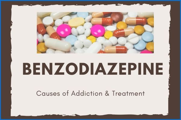 What is benzodiazepine – Causes of Addiction & Treatment?