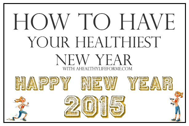 How to Have Your Healthiest New Year | ahealthylifeforme.com