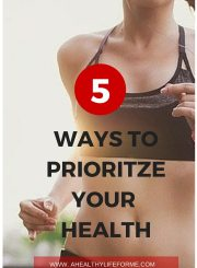 5 ways to prioritize your health | ahealthylifeforme.com