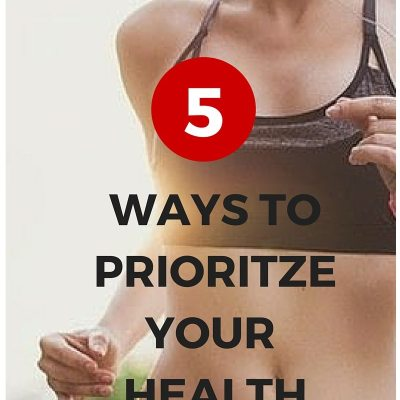 5 Ways to Prioritize Your Health