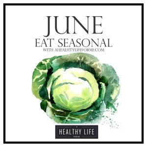 Seasonal Produce Guide for June | ahealthylifeforme.com