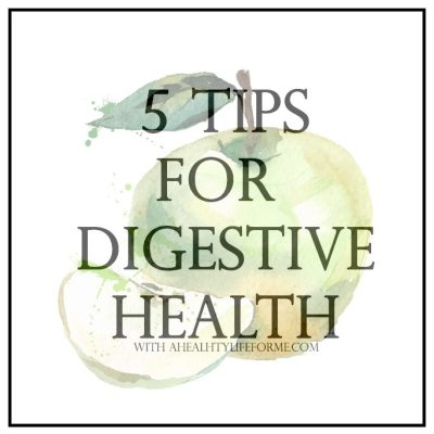 5 Tips to a Healthy Digestive System