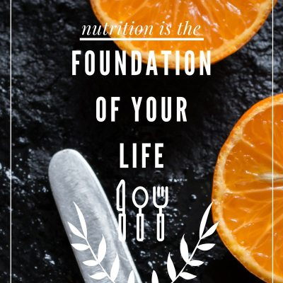 Nutrition is the Foundation of Your Life