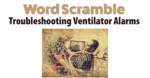 Word Scramble - Troubleshooting Ventilator Alarms