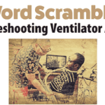 Word Scramble - Troubleshooting Ventilator Alarms