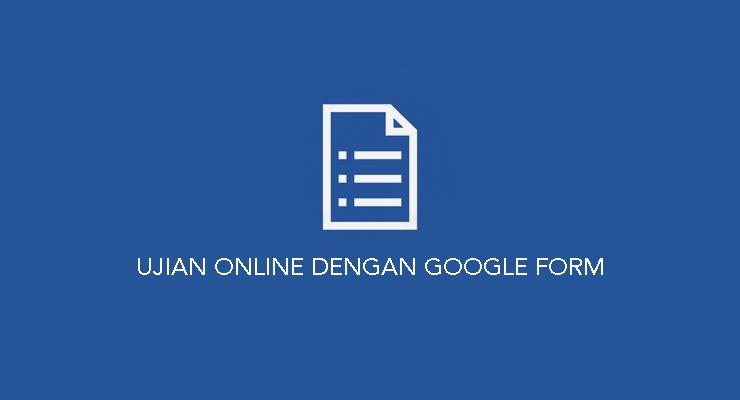 Ujian Online dengan google Form
