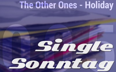 [SingleSonntag 005] The Other Ones – Holiday