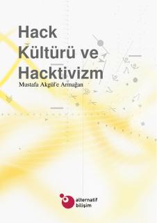 Hack Kültürü ve Hacktivizm [Hack Culture and Hacktivism] - Alternatif Bilişim Derneği