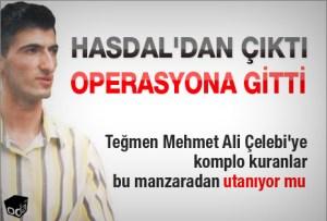 Mehet_Ali_Celebi_Hasdal'dan_cikti_operasyona_gitti
