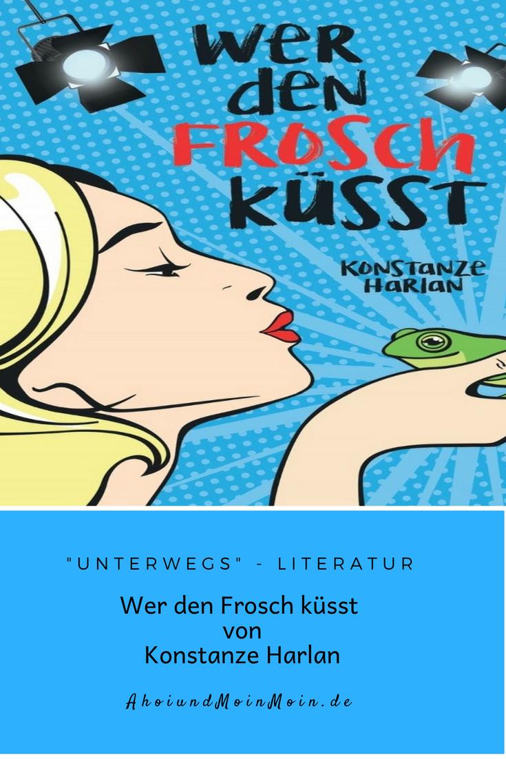 """Konstanze Harlan - Wer den Frosch küsst - """"unterwegs"""" - Literatur"""