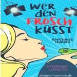 """Cover - Konstanze Harlan - Wer den Frosch küsst - """"unterwegs"""" - Literatur"""