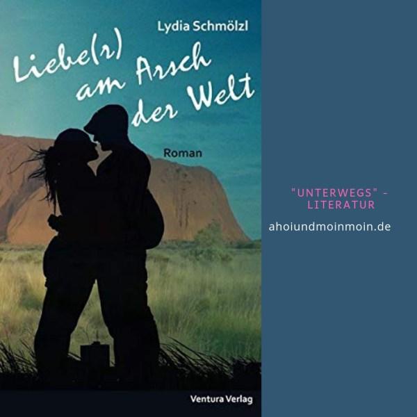 """""""Liebe(r) am Arsch der Welt"""" Debütroman von Lydia Schmölzl"""