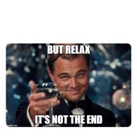 Leonardo DiCaprio But Relax its not the End blank template - Meme Templates