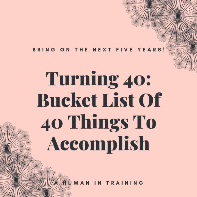 Turning 40: Bucket List Of 40 Things To Accomplish