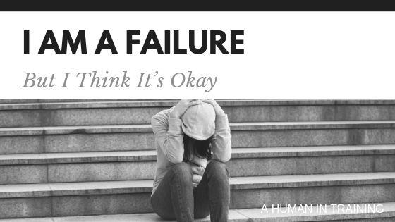 I Am A Failure But I Think It's Okay