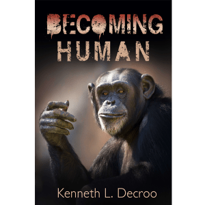 Out Now: Becoming Human by Kenneth L. Decroo