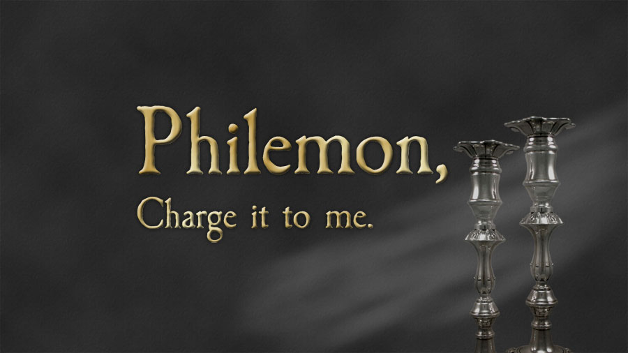 Philemon, Charge It To Me