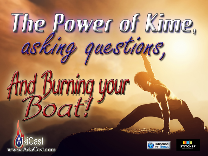 aikicast power of kime and burn your boat podcast