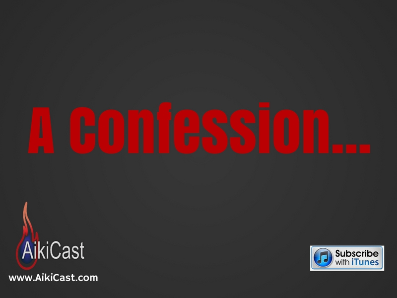A Confession-AikiCast Podcast