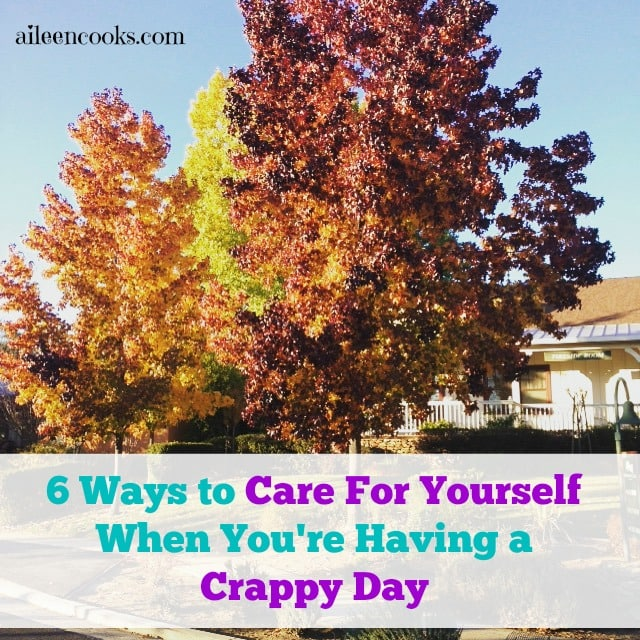 6 ways to care for yourself when you're having a crappy day