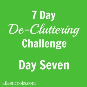 7 Day De-Cluttering Challenge: Day Seven