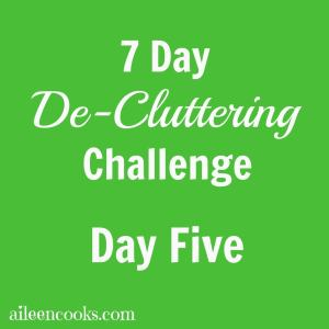 7 Day De-Cluttering Challenge: Day Five