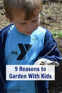 9 Reasons to Garden With Kids