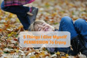 5 Things I Give Myself Permission to Enjoy. Daily Self Care found in the little moments. https://aileencooks.com [ad]