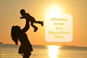 Affording Extras as a Stay at Home Mom