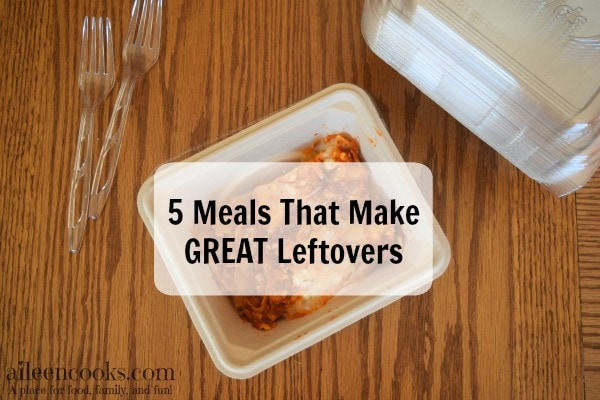 5 Meals that Make GREAT Leftovers for brown bag lunches from aileencooks.com [ad]