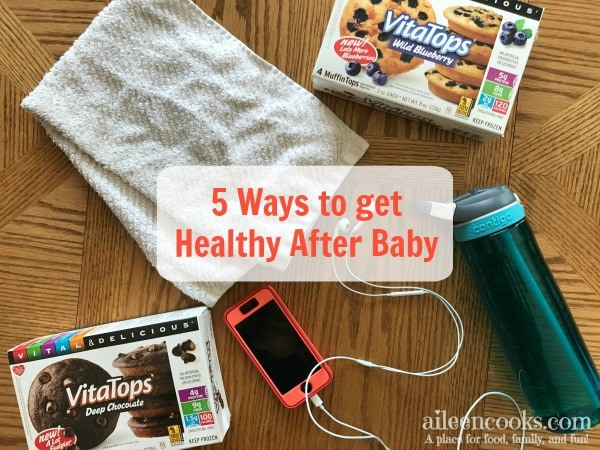 5 ways to get healthy after baby from aileencooks.com. #ad