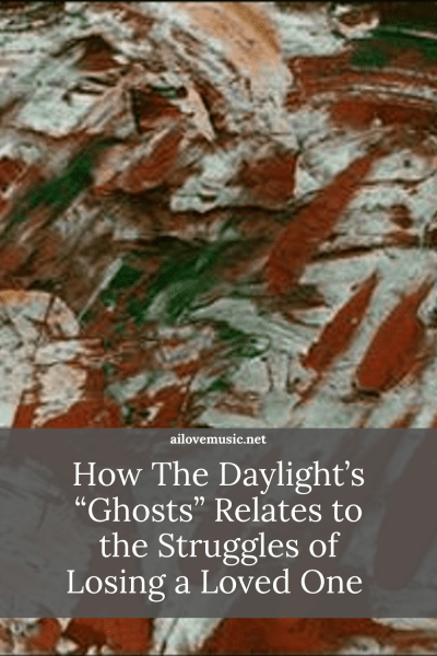 """How The Daylight's """"Ghosts"""" Relates to the Struggles of Losing a Loved One"""