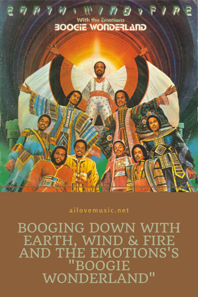 """Booging Down With Earth, Wind & Fire and The Emotions's """"Boogie Wonderland"""""""