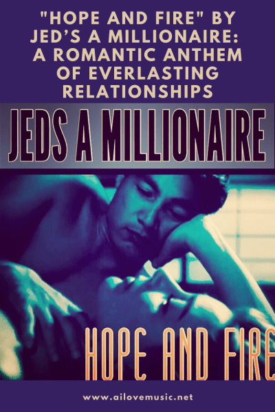 """""""Hope and Fire"""" by Jed's A Millionaire: A Romantic Anthem of Everlasting Relationships"""