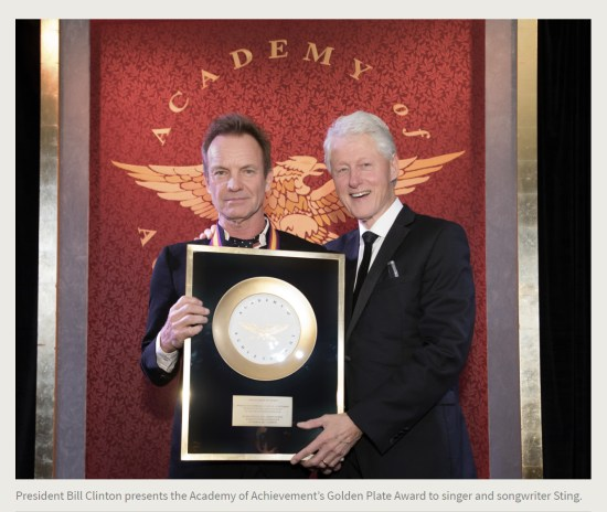 Press Release. (Oct. 10, 2017). 52nd International Academy of Achievement, London and Oxfordshire, keynote speaker Neil Gorsuch. U.S./UK Pilgrims Society. (President Bill Clinton presents the Academy of Achievement's Golden Plate Award to singer and songwriter Sting.)