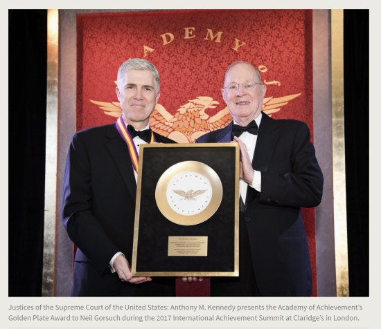 Press Release. (Oct. 10, 2017). 52nd International Academy of Achievement, London and Oxfordshire, keynote speaker Neil Gorsuch. U.S./UK Pilgrims Society. (Justices of the Supreme Court of the United States: Anthony M. Kennedy presents the Academy of Achievement's Golden Plate Award to Neil Gorsuch during the 2017 International Achievement Summit at Claridge's in London.)