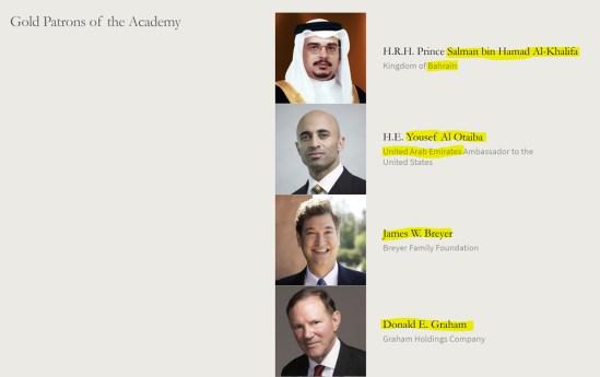 H.R.H. Prince Salman bin Hamad Al-Khalifa, Kingdom of Bahrain; H.E. Yousef Al Otaiba, United Arab Emirates Ambassador to the United States; James W. Breyer, Breyer Family Foundation; Donald E. Graham, Graham Holdings Company (Washington Post); Francine LeFrak and Rick Friedberg, The LeFrak Trust Company; Thomas F. (Mack) and Donna McLarty, McLarty Associates. (Accessed Feb. 11, 2021). American Academy of Achievement aka Pilgrims Society.