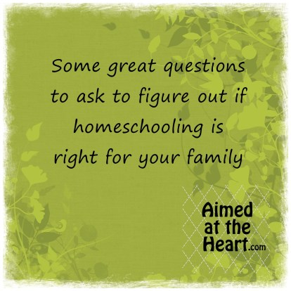 Have you been thinking about homeschooling but aren't sure if it's a good fit for your family? Here's a great way to figure out - Aimed at the Heart