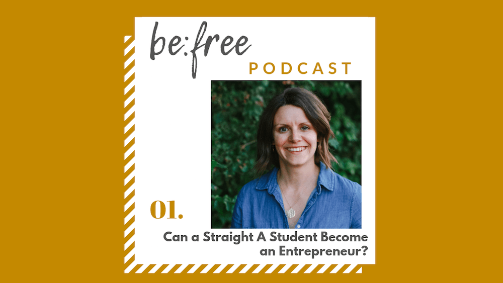 1. Can a Straight A Student Become an Entrepreneur? (PODCAST IS UP!)