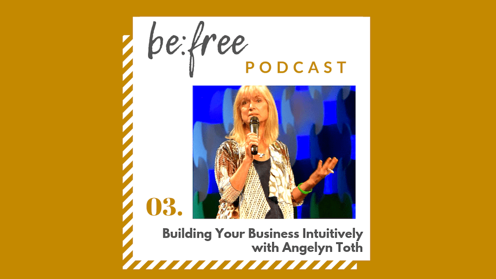 3. Building Your Business Intuitively with Angelyn Toth