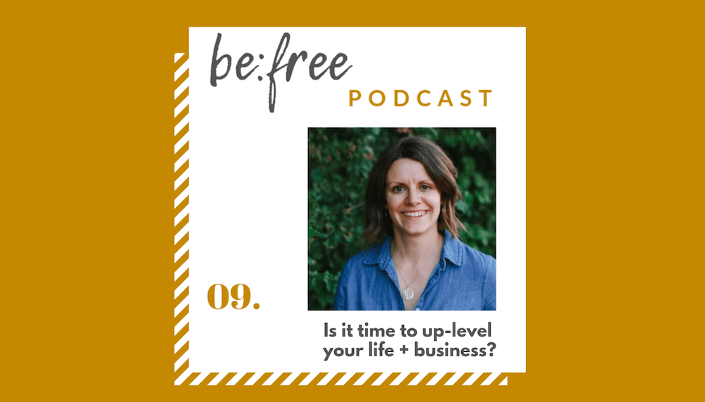 9. Is it time to up-level your life + business?