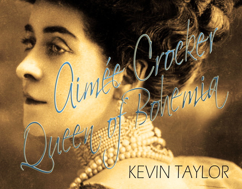 Aimée Crocker Queen of Bohemia by Kevin Taylor