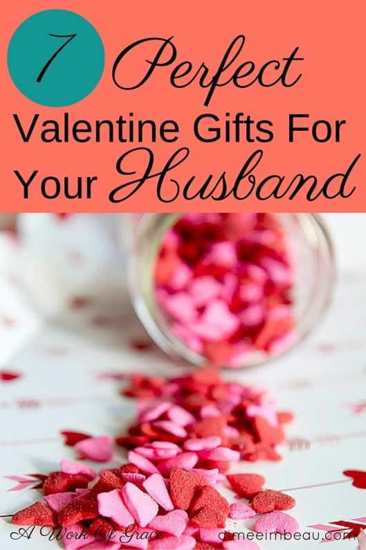 7 Perfect Valentine Gifts For Your Husband A Work Of Grace
