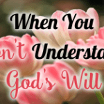 Grace and Truth ~ When You Don't Understand God's Will