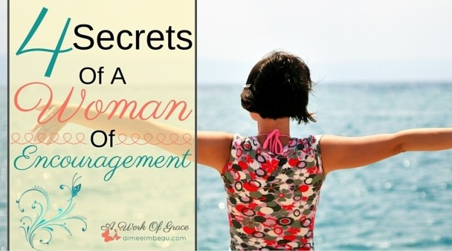 Are you a woman of encouragement? Are you looking for ways to be more intentional about encouraging your friends and loved ones? In this post, I share 4 Secrets Of A Woman Of Encouragement.