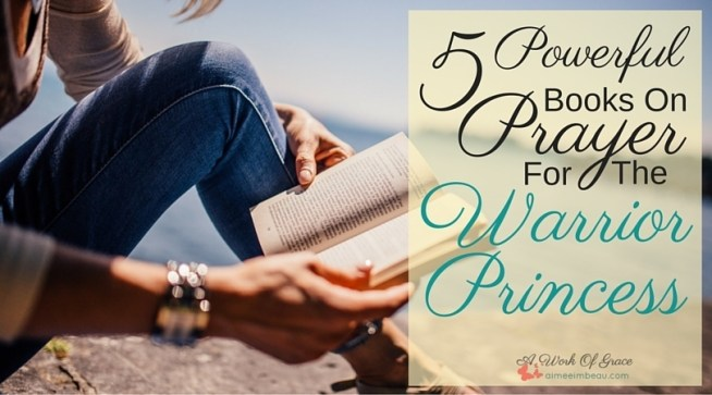 Are you looking for some fabulous books on prayer? Here are some of my faves. 5 Powerful Books On Prayer For The Warrior Princess.