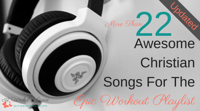Are you looking for some songs to inspire you in your workout? Songs that will help get you moving both physically and spiritually? Here are over 22 Awesome Christian Songs For The Epic Workout Playlist. Updated from 2017!